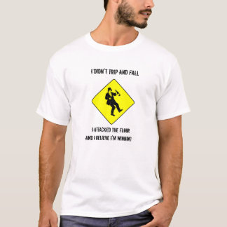 I didn't trip and fall..... I attacked the floor T-Shirt