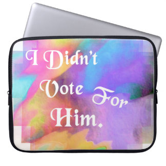 I DIDN'T VOTE FOR HIM LAPTOP CASE