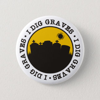 I Dig Graves 2 Inch Round Button