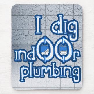 I Dig Indoor Plumbing Mousepad
