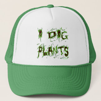 I Dig Plants Gardener Slogan Trucker Hat