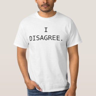 I Disagree! T-Shirt