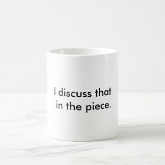 'I discuss that in the piece' mug
