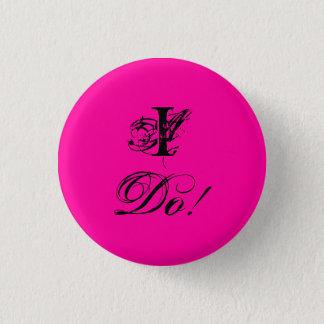 I Do! 1 Inch Round Button