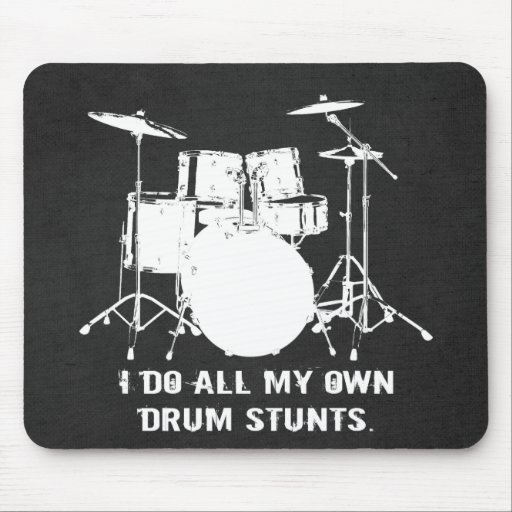 I DO ALL MY OWN DRUM STUNTS MOUSEPAD