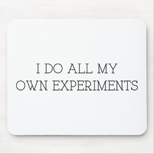 I Do All My Own Experiments Mousepads