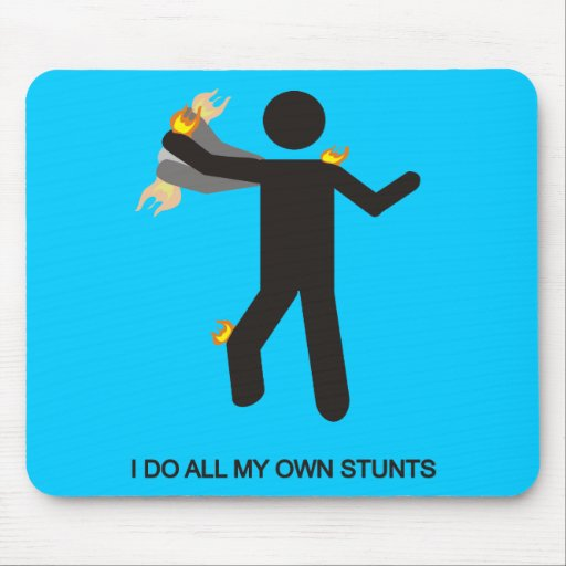 I DO ALL MY OWN STUNTS MOUSE PAD