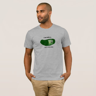 I do believe I am in a little pickle T-Shirt