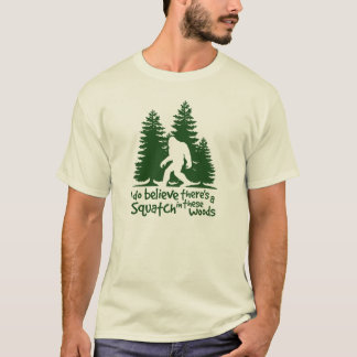 I Do Believe There's a Squatch in These Woods Tee