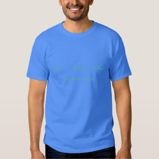 I do '   believe what anyone says t-shirts