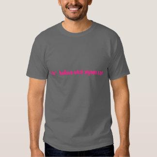 I do '   believe what anyone says tshirt