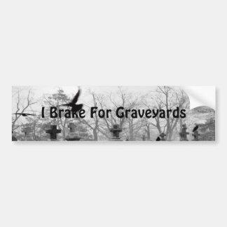 I Do Brake For Graveyards Bumper Sticker