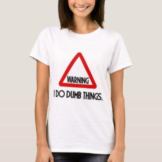 I DO DUMB THINGS FUNNY WARNING T-Shirt