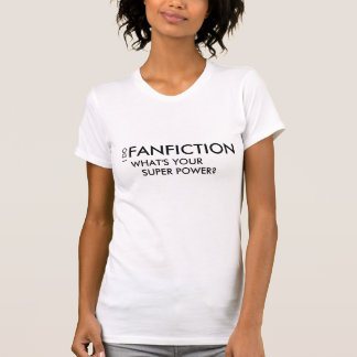 I do FANFICTION ... What's your super power? T-Shirt