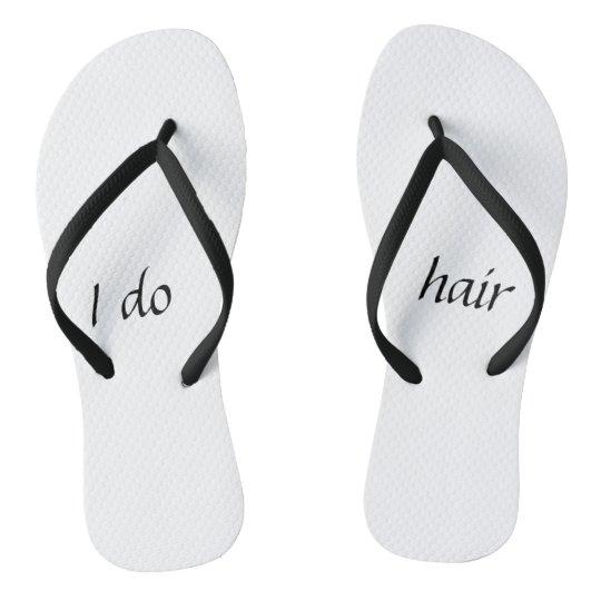 I do hair flip flops