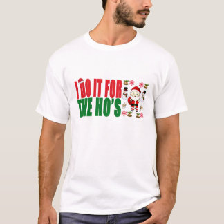 I DO IT FOR  THE HO'S ..png T-Shirt