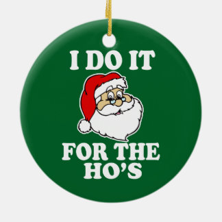I Do it for the ho's funny christmas ornament