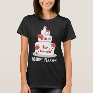 I Do it for the Wedding Cake Wedding Planner T-Shirt