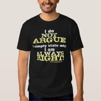 I Do Not Argue... Tee Shirts