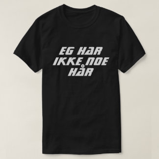 I do not have any hair in Norwegian black T-Shirt