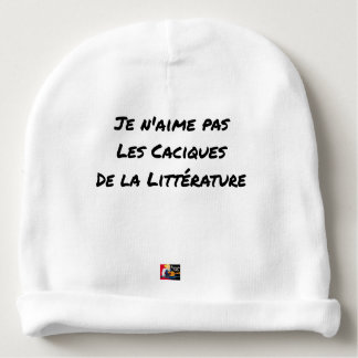 I DO NOT LOVE THE CACIQUES OF THE LITERATURE BABY BEANIE
