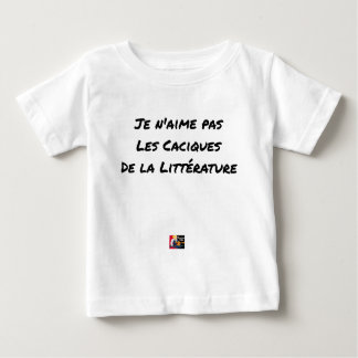 I DO NOT LOVE THE CACIQUES OF THE LITERATURE BABY T-Shirt
