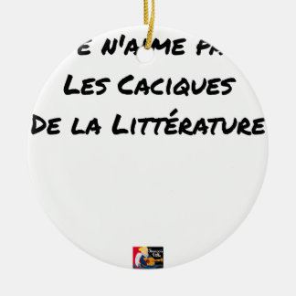 I DO NOT LOVE THE CACIQUES OF THE LITERATURE CERAMIC ORNAMENT
