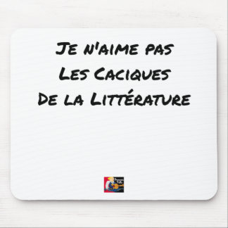 I DO NOT LOVE THE CACIQUES OF THE LITERATURE MOUSE PAD
