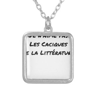 I DO NOT LOVE THE CACIQUES OF THE LITERATURE SILVER PLATED NECKLACE