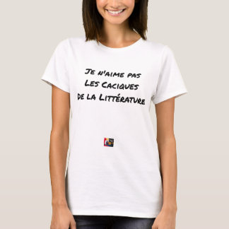 I DO NOT LOVE THE CACIQUES OF THE LITERATURE T-Shirt
