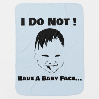 I do not! Property a baby face. Baby Blanket