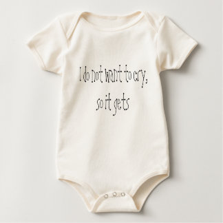 I do not want to cry, so it gets baby bodysuit