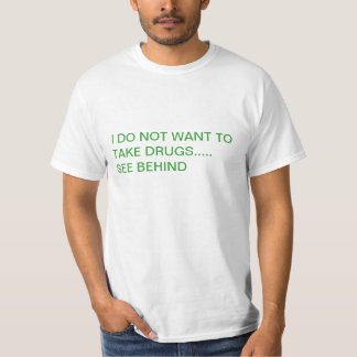 I DO NOT WANT TO TAKE DRUGS T-SHIRT FOR MEN
