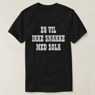 I do not want to talk to the sun in Norwegian T-Shirt