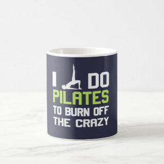 I Do Pilates To Burn Off The CRAZY Classic White Coffee Mug