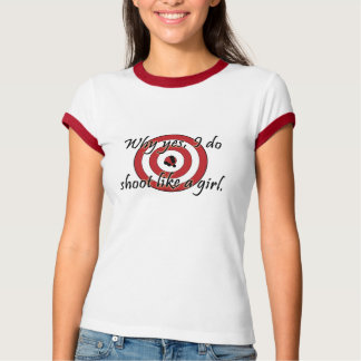 I Do Shoot Like a Girl T-Shirt