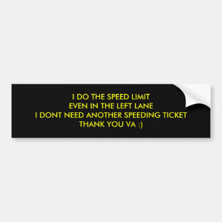 I DO THE SPEED LIMITEVEN IN THE LEFT LANEI DONT... BUMPER STICKER