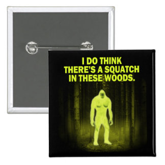 I do think there's a squatch in these woods magnet 2 inch square button