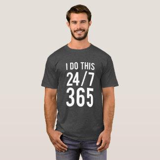 I do this 24/7 365 funny work joke T-Shirt