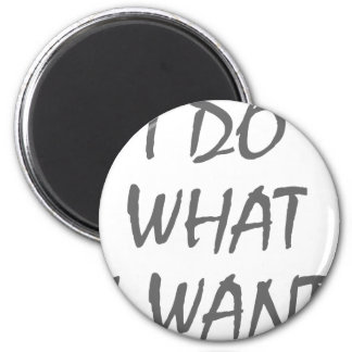 I Do What I Want Magnet