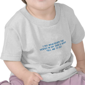 I Do What the Voices in My Wifes Head Say T Shirts