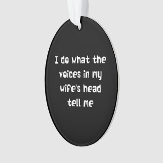 I Do What the Voices in my Wife's Head Tell Me Ornament