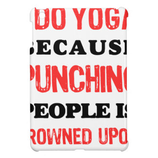 I Do Yoga Because Punching People Is Frowned Upon. Case For The iPad Mini
