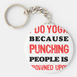 I Do Yoga Because Punching People Is Frowned Upon. Keychain