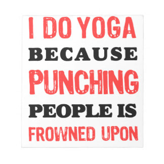 I Do Yoga Because Punching People Is Frowned Upon. Notepad