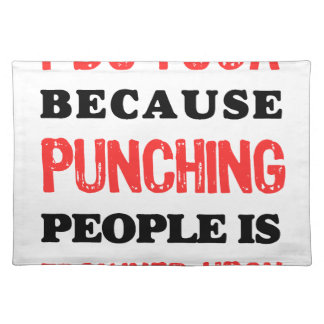 I Do Yoga Because Punching People Is Frowned Upon. Placemat