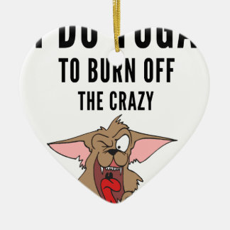 I Do Yoga To Burn Of The Crazy(2) Ceramic Ornament