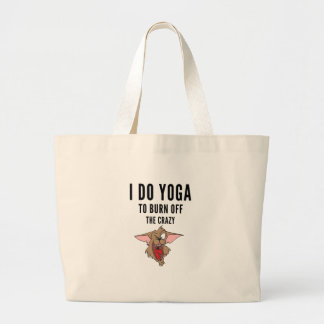 I Do Yoga To Burn Of The Crazy(2) Large Tote Bag