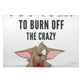 I Do Yoga To Burn Of The Crazy(2) Placemat