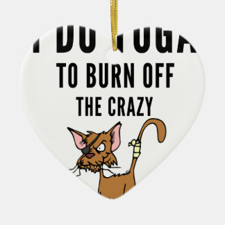 I Do Yoga To Burn Of The Crazy Ceramic Ornament